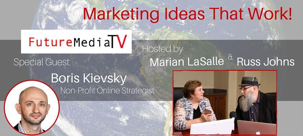 Marketing Ideas That Work - with Boris Kievsky on FutureMedia TV