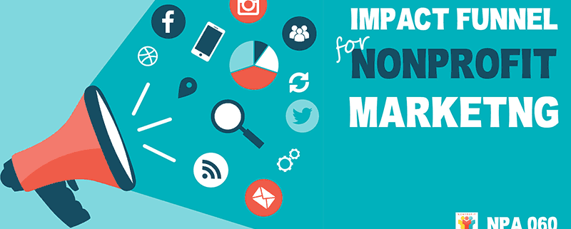 Impact Funnels for Nonprofit Marketing