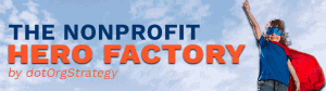 The Nonprofit Hero Factory by dotOrgStrategy
